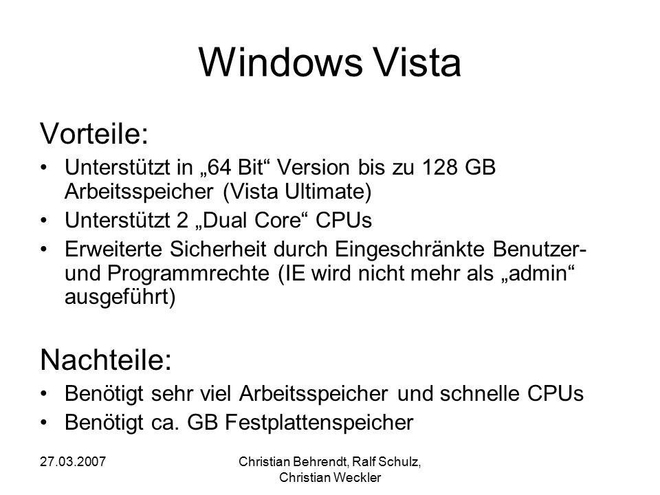 """27.03.2007Christian Behrendt, Ralf Schulz, Christian Weckler Windows Vista Vorteile: Unterstützt in """"64 Bit"""" Version bis zu 128 GB Arbeitsspeicher (Vi"""