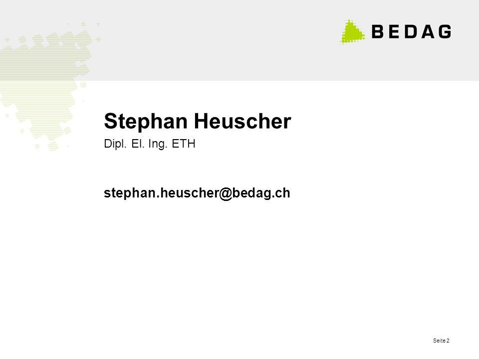 Seite 2 Stephan Heuscher Dipl. El. Ing. ETH stephan.heuscher@bedag.ch