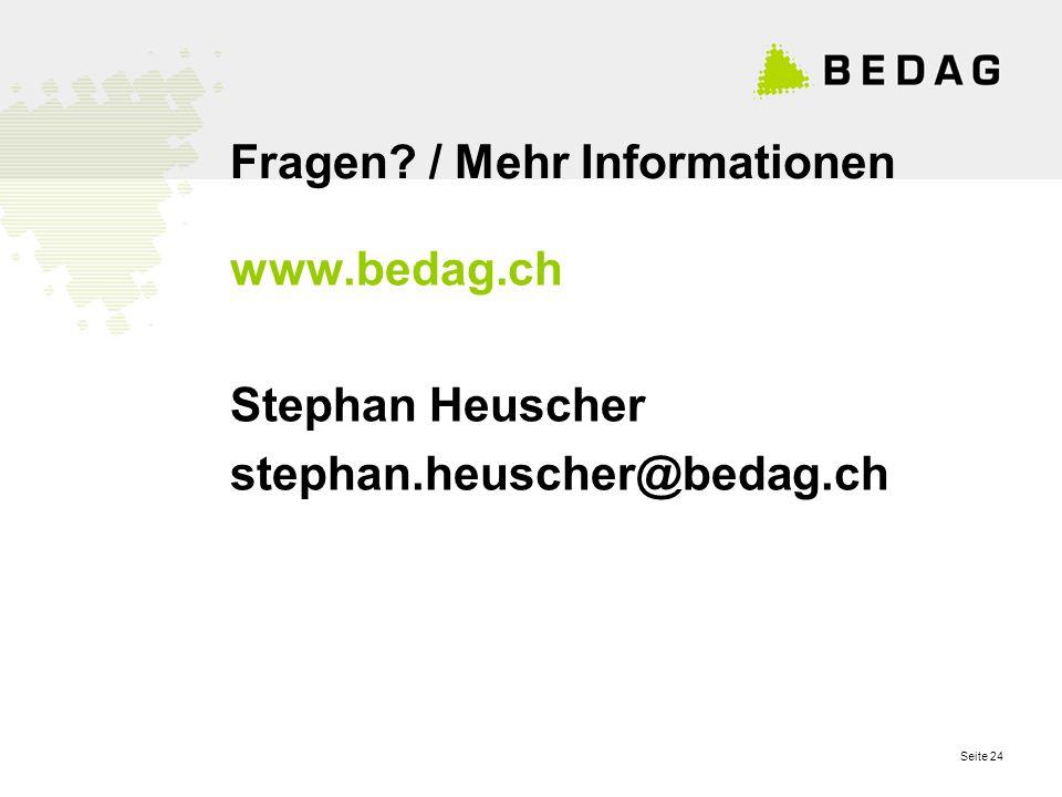 Seite 24 Fragen? / Mehr Informationen www.bedag.ch Stephan Heuscher stephan.heuscher@bedag.ch