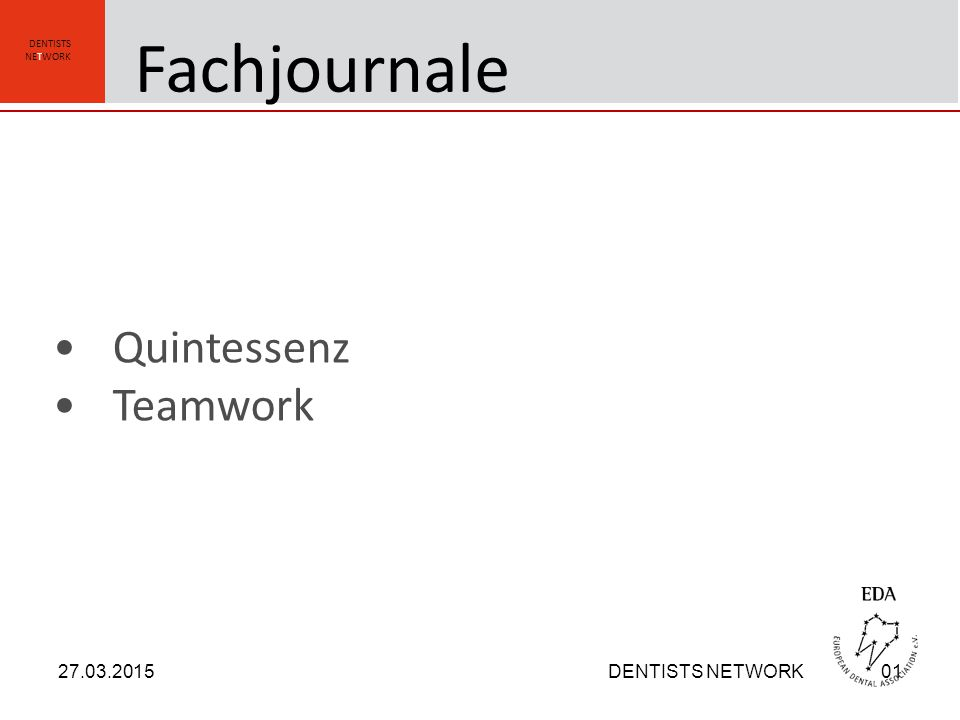 DENTISTS NETWORK Quintessenz Teamwork 27.03.2015DENTISTS NETWORK01 Fachjournale