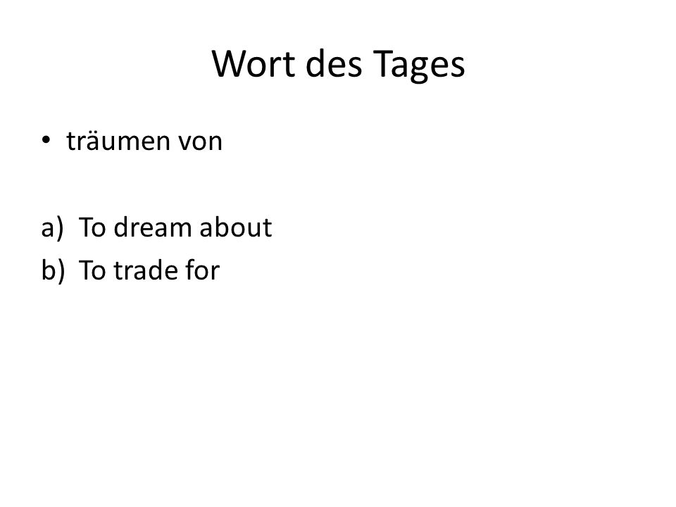 Wort des Tages träumen von a)To dream about b)To trade for