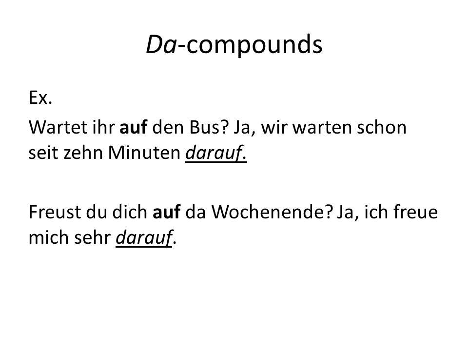 Da-compounds Ex. Wartet ihr auf den Bus. Ja, wir warten schon seit zehn Minuten darauf.