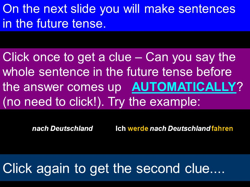 On the next slide you will make sentences in the future tense.