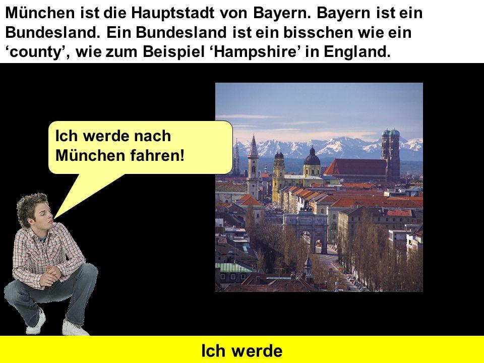 nach MünchenIch werde nach München fahren mit der U-BahnIch werde mit der U-Bahn fahren das SchlossIch werde das Schloss besichtigen zum MarienplatzIch werde zum Marienplatz gehen 'Umpah' MusikIch werde 'Umpah Musik' hören eine LimonadeIch werde eine Limonade trinken WurstIch werde Wurst essen FotosIch werde Fotos machen einkaufenIch werde einkaufen gehen SouvenirsIch werde Souvenirs kaufen ein FußballspielIch werde ein Fußballspiel sehen in den BergenIch werde in den Bergen wandern (gehen)