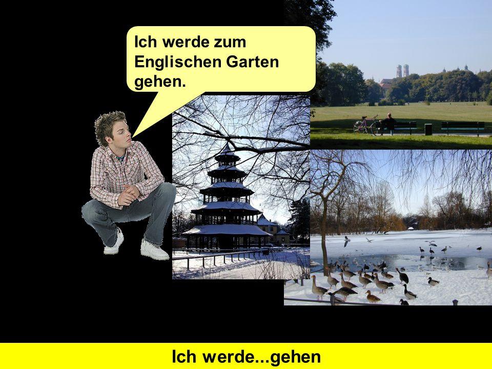 Was heißt 'I will visit' auf Deutsch?Ich werde...besichtigen Ich werde das Schloss 'Nymphenburg' besichtigen.