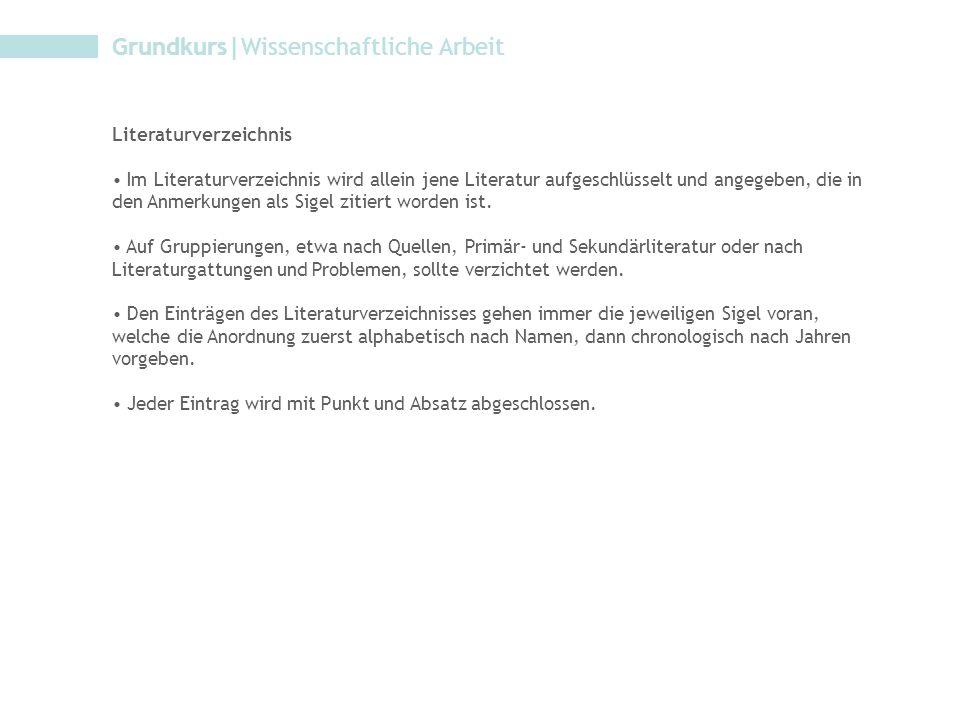 Grundkurs|Wissenschaftliche Arbeit Literaturverzeichnis Im Literaturverzeichnis wird allein jene Literatur aufgeschlüsselt und angegeben, die in den A