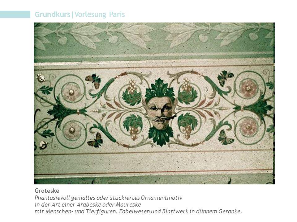 Grundkurs|Vorlesung Paris Groteske Phantasievoll gemaltes oder stuckiertes Ornamentmotiv in der Art einer Arabeske oder Maureske mit Menschen- und Tie