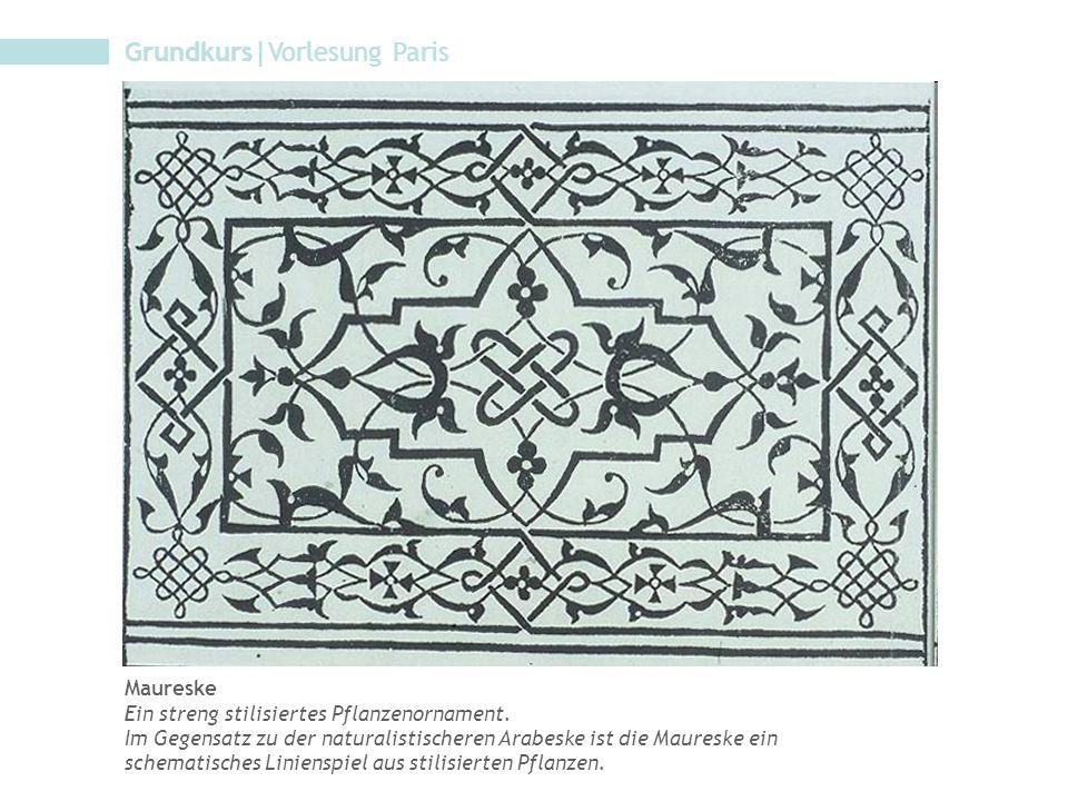 Grundkurs|Vorlesung Paris Maureske Ein streng stilisiertes Pflanzenornament. Im Gegensatz zu der naturalistischeren Arabeske ist die Maureske ein sche