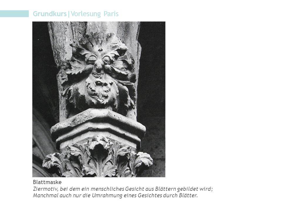 Grundkurs|Vorlesung Paris Blattmaske Ziermotiv, bei dem ein menschliches Gesicht aus Blättern gebildet wird; Manchmal auch nur die Umrahmung eines Ges