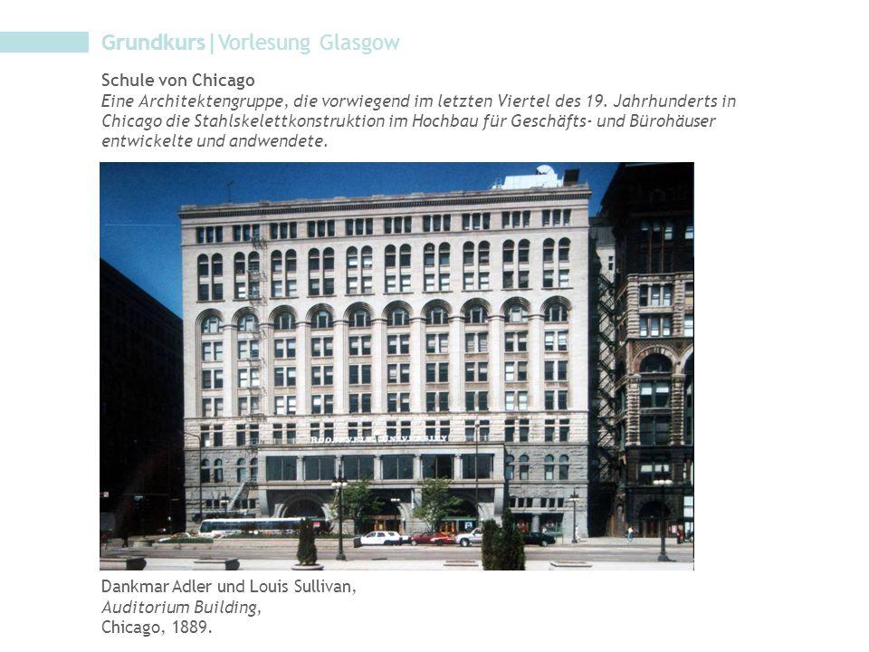 Grundkurs|Vorlesung Glasgow Schule von Chicago Eine Architektengruppe, die vorwiegend im letzten Viertel des 19. Jahrhunderts in Chicago die Stahlskel