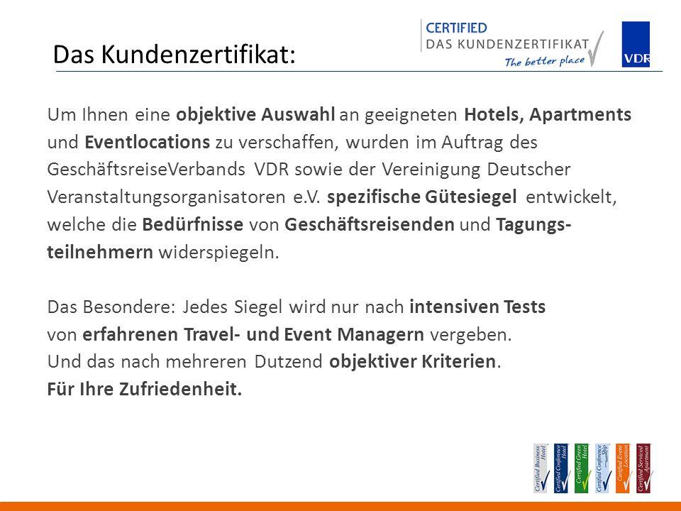 Das Kundenzertifikat: Um Ihnen eine objektive Auswahl an geeigneten Hotels, Apartments und Eventlocations zu verschaffen, wurden im Auftrag des GeschäftsreiseVerbands VDR sowie der Vereinigung Deutscher Veranstaltungsorganisatoren e.V.