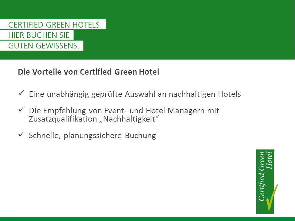"""Die Vorteile von Certified Green Hotel Eine unabhängig geprüfte Auswahl an nachhaltigen Hotels Die Empfehlung von Event- und Hotel Managern mit Zusatzqualifikation """"Nachhaltigkeit Schnelle, planungssichere Buchung"""