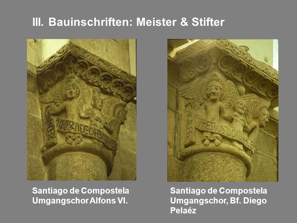 III. Bauinschriften: Meister & Stifter Santiago de Compostela Umgangschor Alfons VI. Santiago de Compostela Umgangschor, Bf. Diego Pelaéz