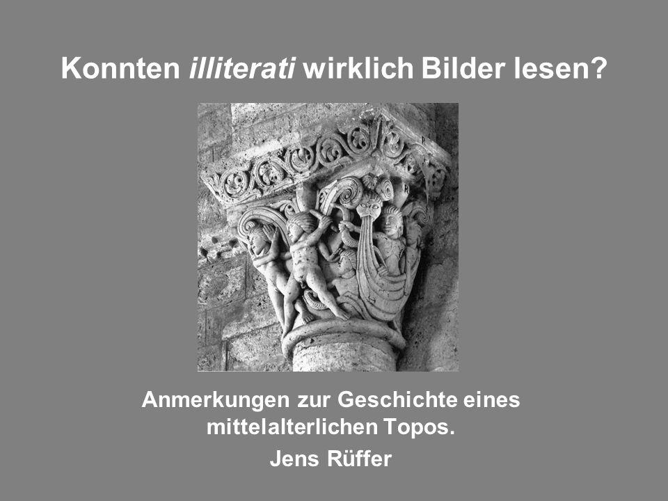 Konnten illiterati wirklich Bilder lesen? Anmerkungen zur Geschichte eines mittelalterlichen Topos. Jens Rüffer