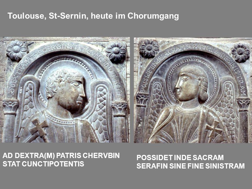 AD DEXTRA(M) PATRIS CHERVBIN STAT CUNCTIPOTENTIS Toulouse, St-Sernin, heute im Chorumgang POSSIDET INDE SACRAM SERAFIN SINE FINE SINISTRAM