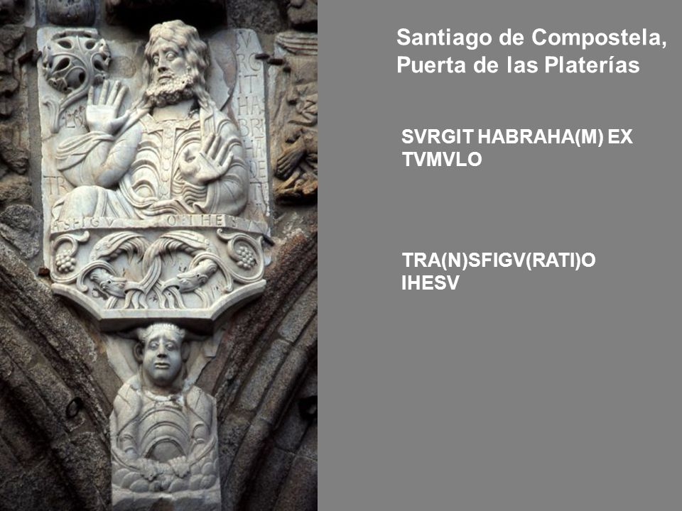 Santiago de Compostela, Puerta de las Platerías SVRGIT HABRAHA(M) EX TVMVLO TRA(N)SFIGV(RATI)O IHESV