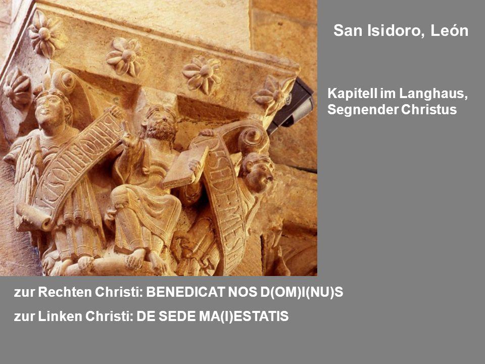 San Isidoro, León zur Rechten Christi: BENEDICAT NOS D(OM)I(NU)S zur Linken Christi: DE SEDE MA(I)ESTATIS Kapitell im Langhaus, Segnender Christus