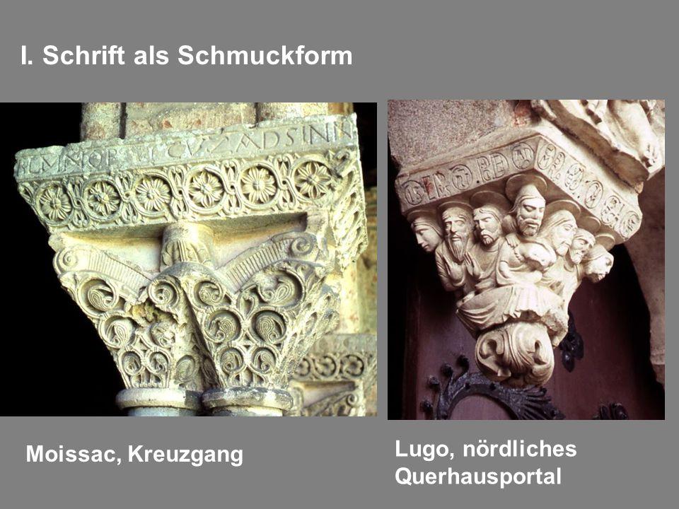 I. Schrift als Schmuckform Moissac, Kreuzgang Lugo, nördliches Querhausportal