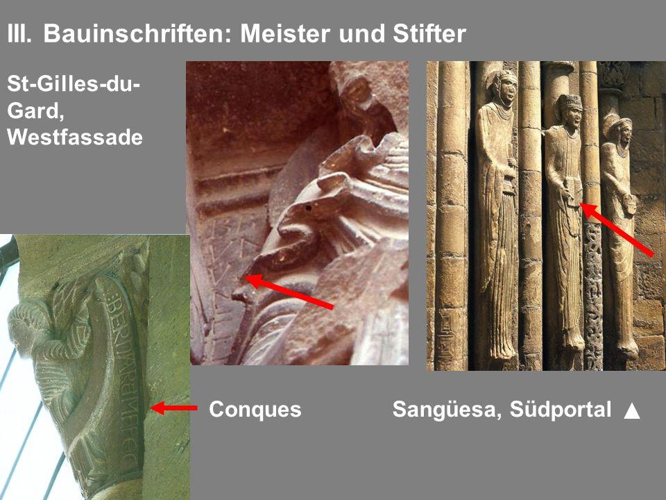 III. Bauinschriften: Meister und Stifter St-Gilles-du- Gard, Westfassade Sangüesa, SüdportalConques