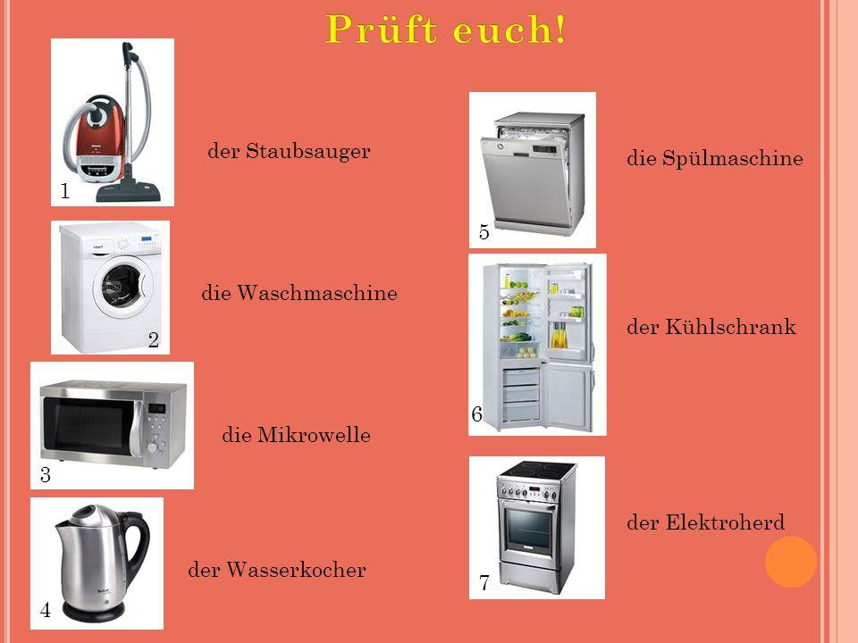 der Staubsauger die Waschmaschine die Mikrowelle der Wasserkocher die Spülmaschine der Kühlschrank der Elektroherd 1 2 3 4 5 6 7