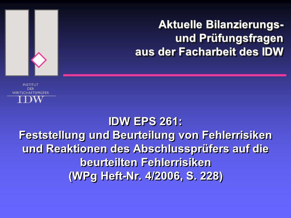 Aktuelle Bilanzierungs- und Prüfungsfragen aus der Facharbeit des IDW IDW EPS 261: Feststellung und Beurteilung von Fehlerrisiken und Reaktionen des A