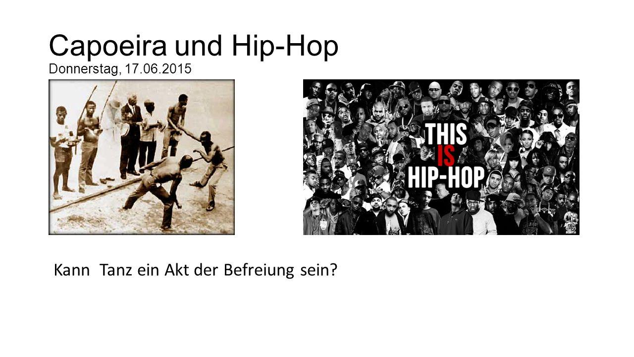 Capoeira und Hip-Hop Donnerstag, 17.06.2015 Kann Tanz ein Akt der Befreiung sein?