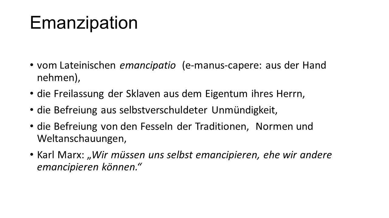 Emanzipation vom Lateinischen emancipatio (e-manus-capere: aus der Hand nehmen), die Freilassung der Sklaven aus dem Eigentum ihres Herrn, die Befreiu