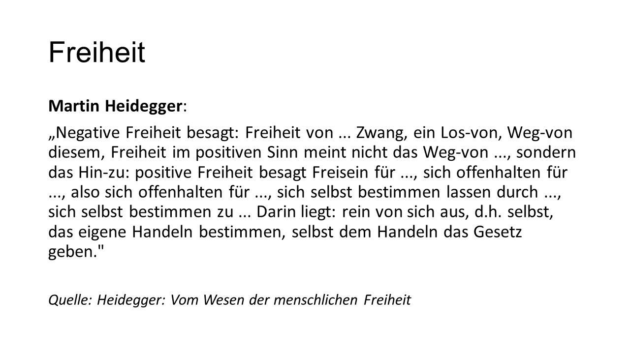 """Freiheit Martin Heidegger: """"Negative Freiheit besagt: Freiheit von... Zwang, ein Los-von, Weg-von diesem, Freiheit im positiven Sinn meint nicht das W"""