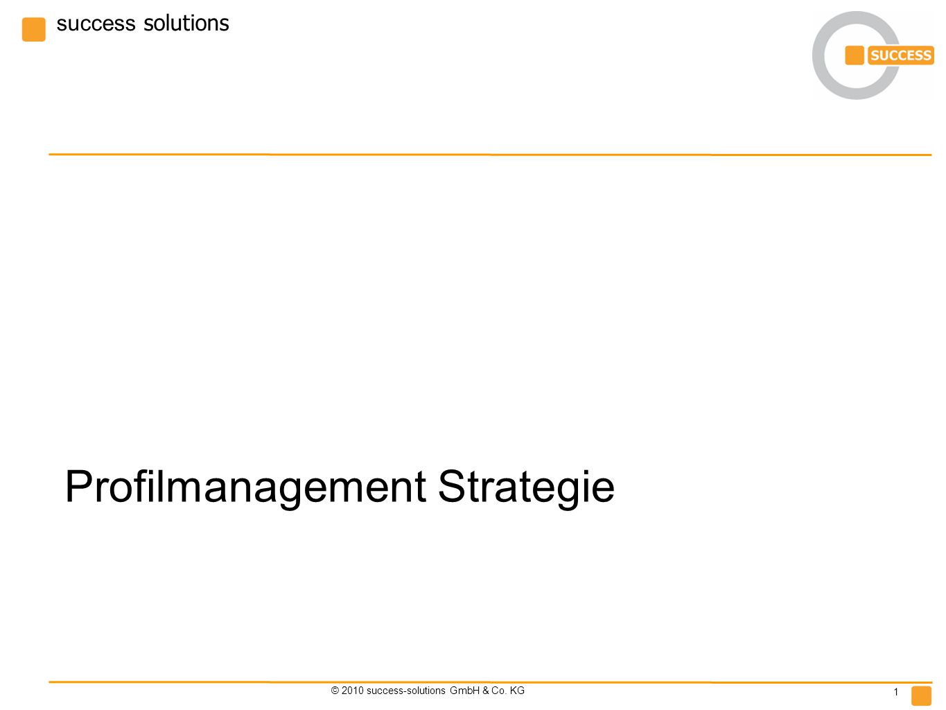success solutions © 2010 success-solutions GmbH & Co. KG 1 Profilmanagement Strategie