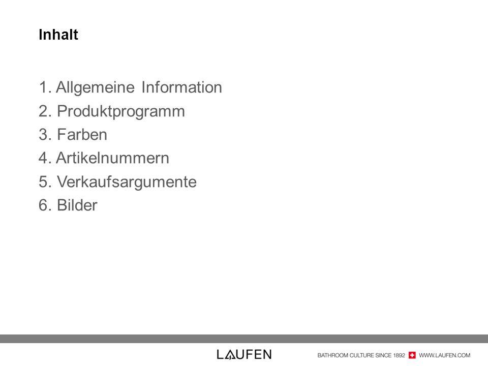 Inhalt 1. Allgemeine Information 2. Produktprogramm 3. Farben 4. Artikelnummern 5. Verkaufsargumente 6. Bilder