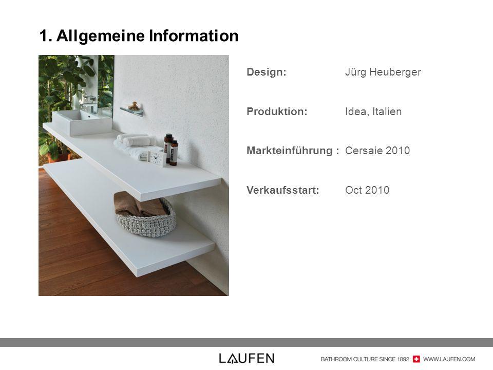 Design: Jürg Heuberger Produktion: Idea, Italien Markteinführung : Cersaie 2010 Verkaufsstart: Oct 2010 1. Allgemeine Information