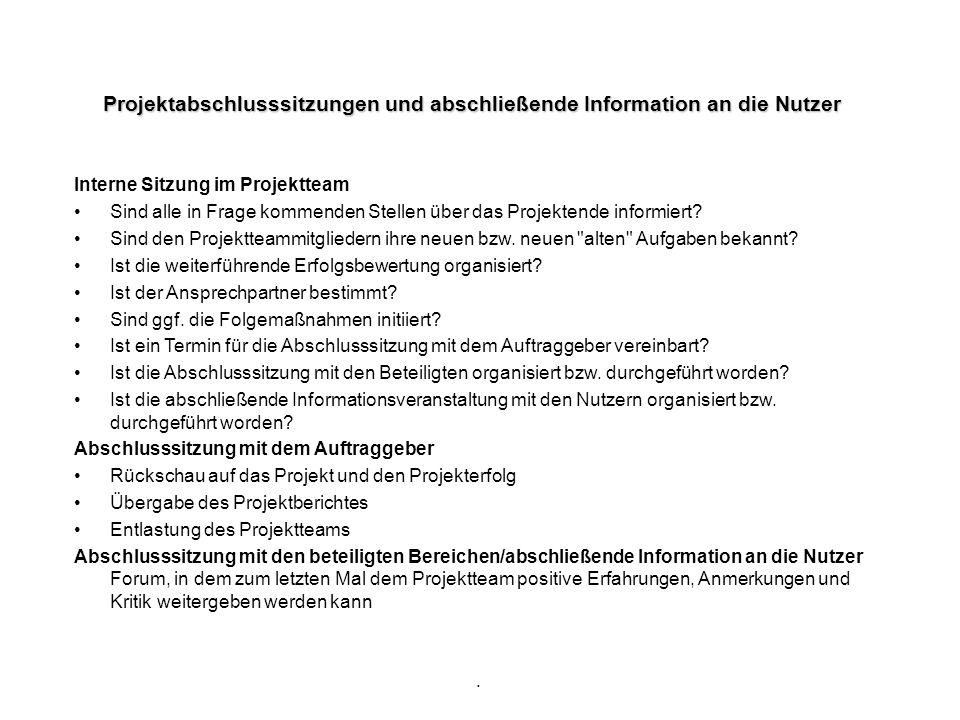 . Projektabschlusssitzungen und abschließende Information an die Nutzer Interne Sitzung im Projektteam Sind alle in Frage kommenden Stellen über das P