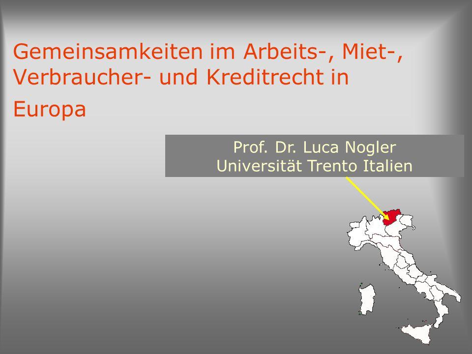 Gemeinsamkeiten im Arbeits-, Miet-, Verbraucher- und Kreditrecht in Europa Prof. Dr. Luca Nogler Universität Trento Italien