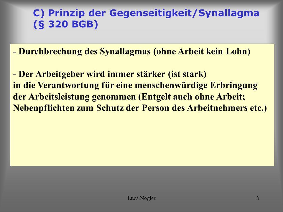 Luca Nogler8 C) Prinzip der Gegenseitigkeit/Synallagma (§ 320 BGB) - Durchbrechung des Synallagmas (ohne Arbeit kein Lohn) - Der Arbeitgeber wird imme