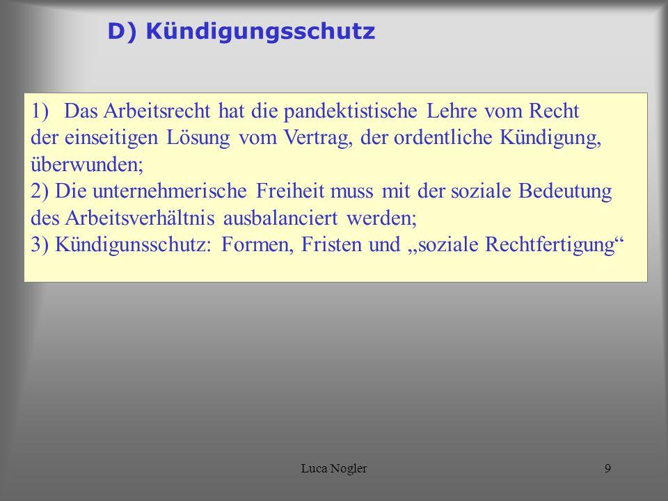 Luca Nogler9 D) Kündigungsschutz 1)Das Arbeitsrecht hat die pandektistische Lehre vom Recht der einseitigen Lösung vom Vertrag, der ordentliche Kündig