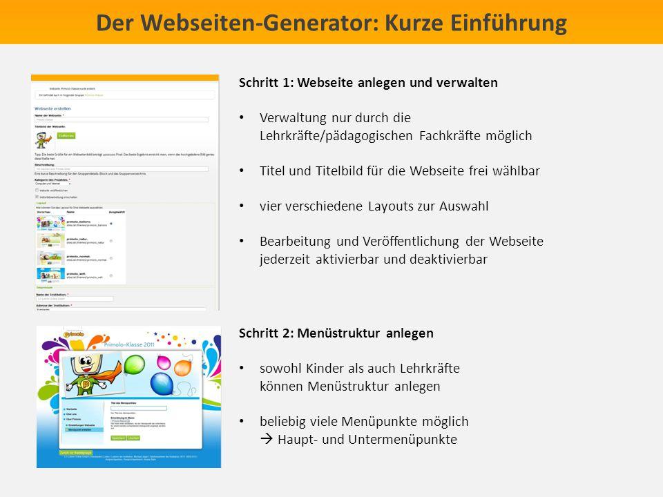 Der Webseiten-Generator: Kurze Einführung Schritt 1: Webseite anlegen und verwalten Verwaltung nur durch die Lehrkräfte/pädagogischen Fachkräfte mögli