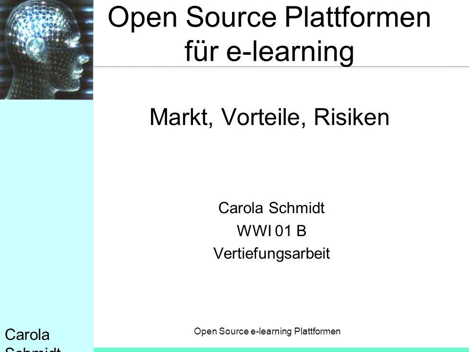 Open Source e-learning Plattformen Carola Schmidt Open Source Plattformen für e-learning Markt, Vorteile, Risiken Carola Schmidt WWI 01 B Vertiefungsa