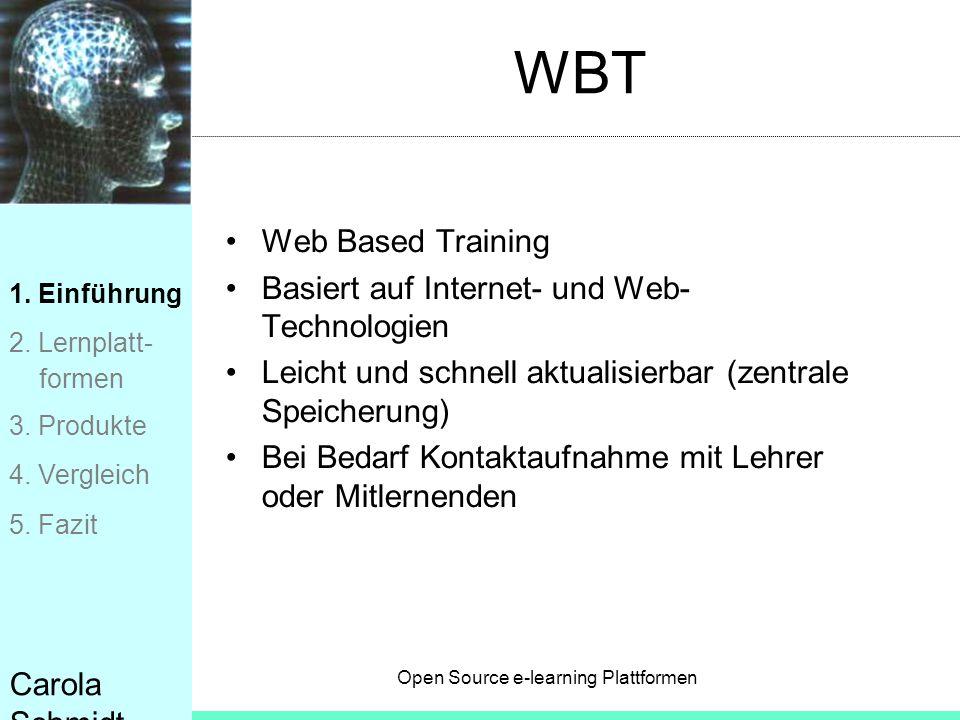 Open Source e-learning Plattformen Carola Schmidt WBT Web Based Training Basiert auf Internet- und Web- Technologien Leicht und schnell aktualisierbar