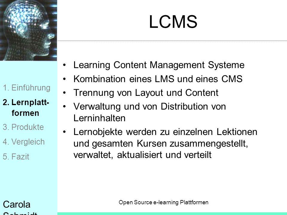Open Source e-learning Plattformen Carola Schmidt LCMS Learning Content Management Systeme Kombination eines LMS und eines CMS Trennung von Layout und