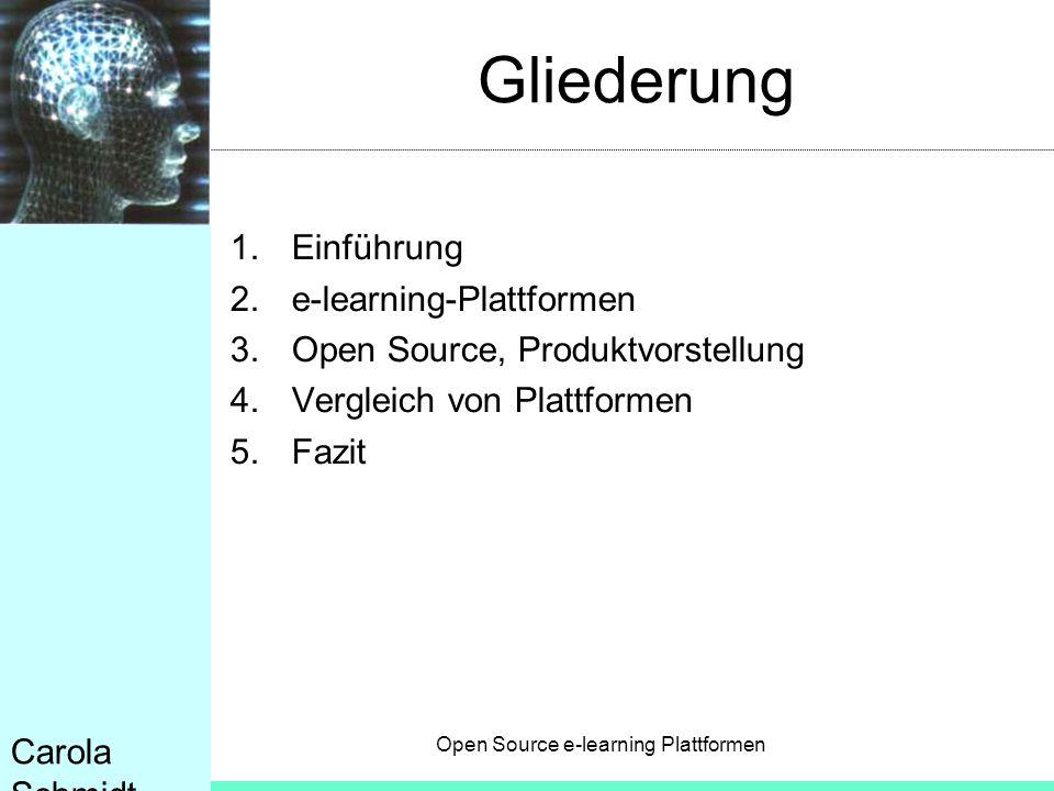 Open Source e-learning Plattformen Carola Schmidt Gliederung 1.Einführung 2.e-learning-Plattformen 3.Open Source, Produktvorstellung 4.Vergleich von P