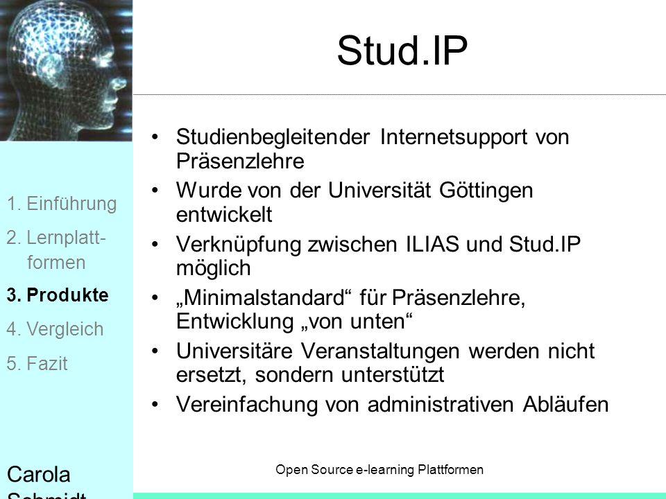 Open Source e-learning Plattformen Carola Schmidt Stud.IP Studienbegleitender Internetsupport von Präsenzlehre Wurde von der Universität Göttingen ent