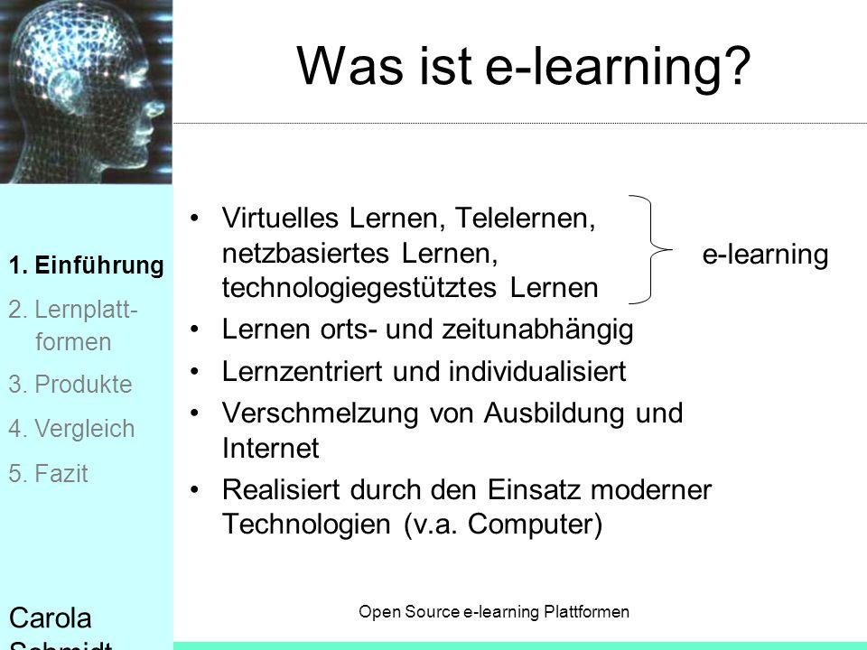Open Source e-learning Plattformen Carola Schmidt Was ist e-learning? Virtuelles Lernen, Telelernen, netzbasiertes Lernen, technologiegestütztes Lerne