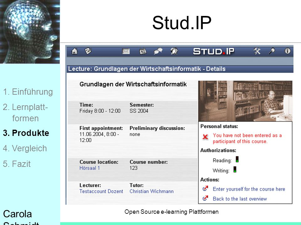 Open Source e-learning Plattformen Carola Schmidt Stud.IP 1. Einführung 2. Lernplatt- formen 3. Produkte 4. Vergleich 5. Fazit