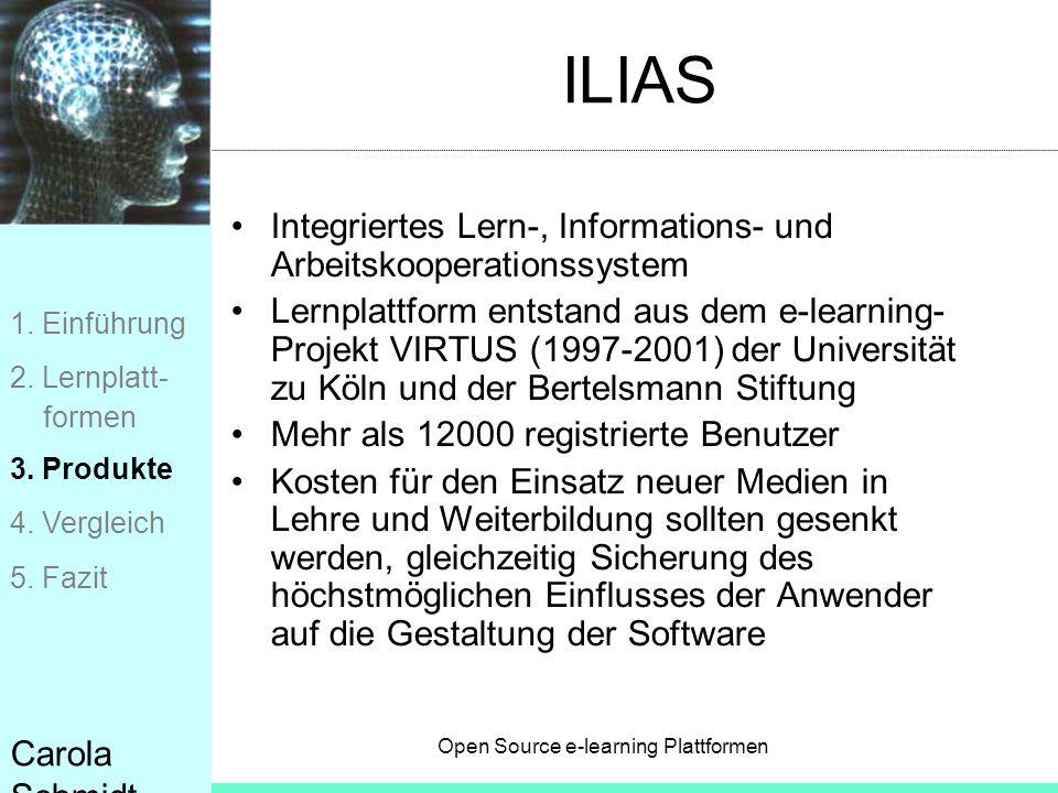 Open Source e-learning Plattformen Carola Schmidt ILIAS Integriertes Lern-, Informations- und Arbeitskooperationssystem Lernplattform entstand aus dem