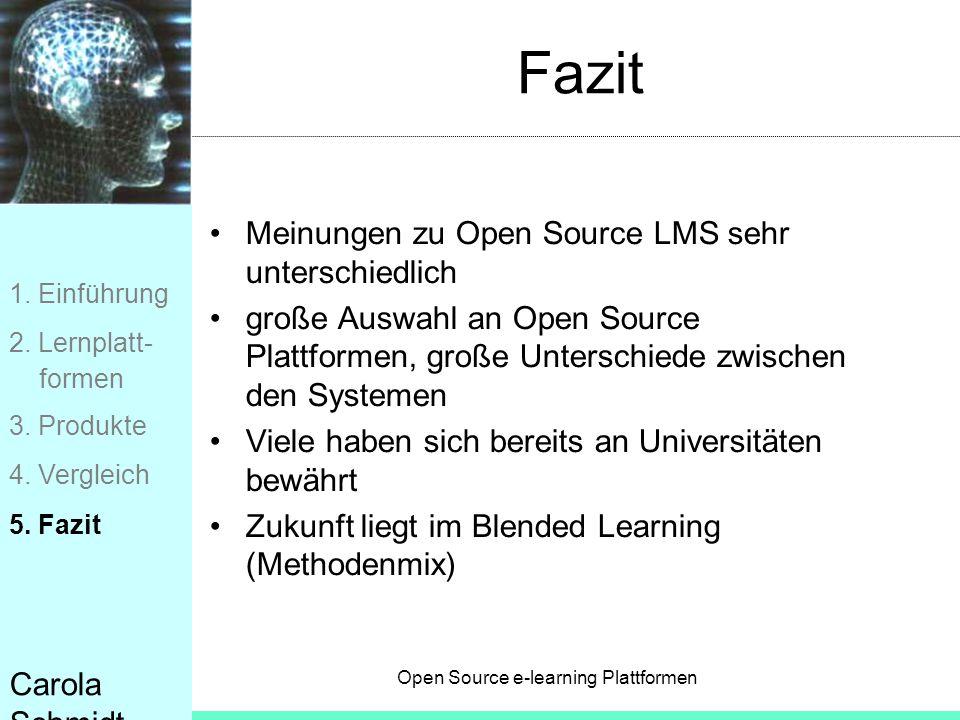 Open Source e-learning Plattformen Carola Schmidt Fazit Meinungen zu Open Source LMS sehr unterschiedlich große Auswahl an Open Source Plattformen, gr