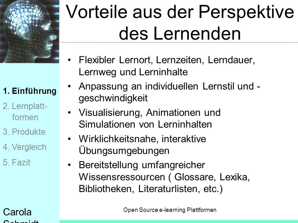 Open Source e-learning Plattformen Carola Schmidt Vorteile aus der Perspektive des Lernenden Flexibler Lernort, Lernzeiten, Lerndauer, Lernweg und Ler