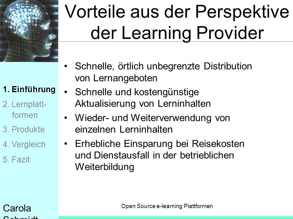 Open Source e-learning Plattformen Carola Schmidt Vorteile aus der Perspektive der Learning Provider Schnelle, örtlich unbegrenzte Distribution von Le