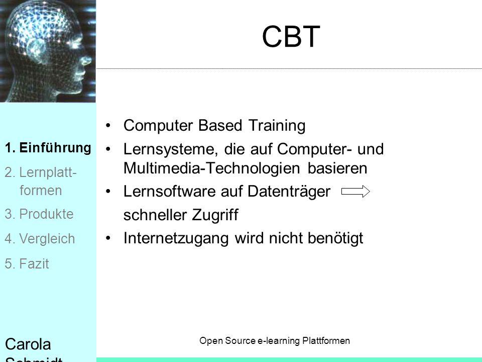 Open Source e-learning Plattformen Carola Schmidt CBT Computer Based Training Lernsysteme, die auf Computer- und Multimedia-Technologien basieren Lern
