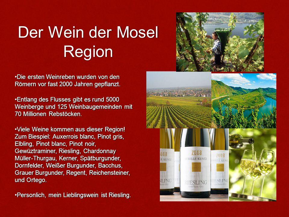 Der Wein der Mosel Region Die ersten Weinreben wurden von den Römern vor fast 2000 Jahren gepflanzt.Die ersten Weinreben wurden von den Römern vor fas