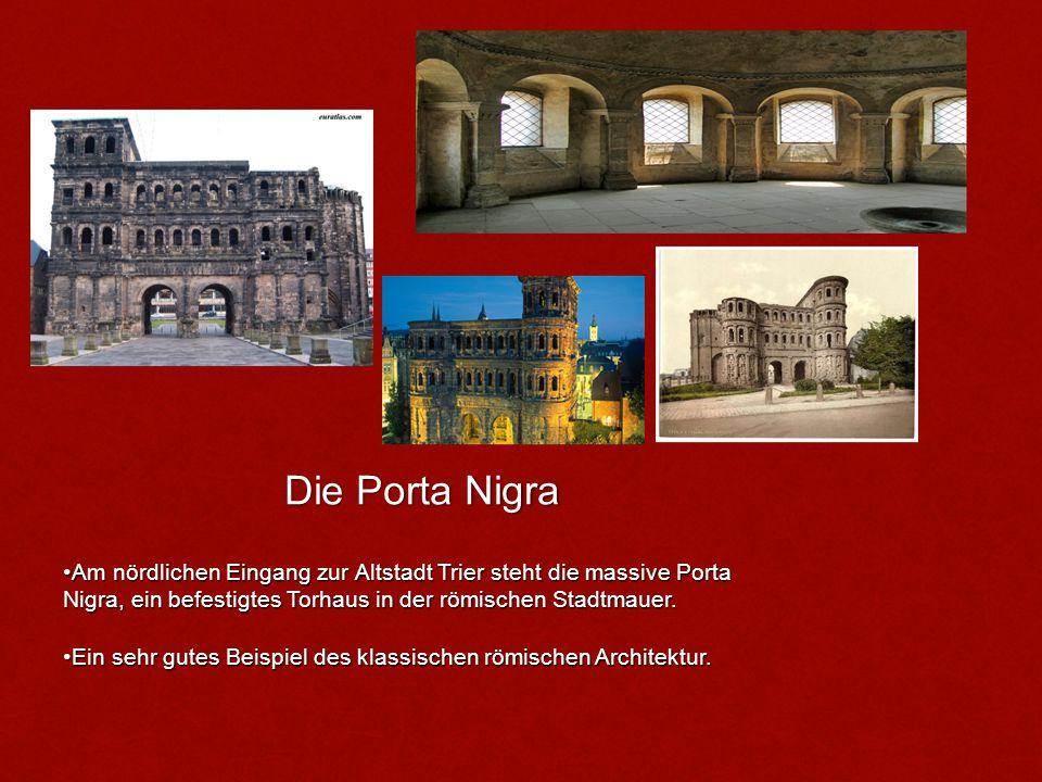 Die Porta Nigra Am nördlichen Eingang zur Altstadt Trier steht die massive Porta Nigra, ein befestigtes Torhaus in der römischen Stadtmauer.Am nördlic